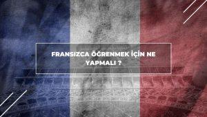 Fransızca Öğrenmek İçin Ne Yapmalı